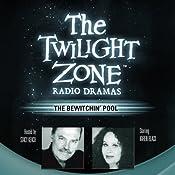 The Bewitchin' Pool: The Twilight Zone Radio Dramas | [Earl Hamner]