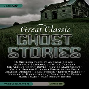 Great Classic Ghost Stories: Sixteen Unabridged Classics | [Charles Dickens, Mark Twain, Edgar Allan Poe]
