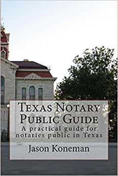 Texas Notary Public Guide: A Practical Guide For Notaries Public In Texas