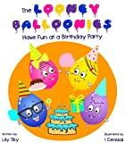 Childrens Book: The Looney Balloonies Have Fun at a Birthday Party