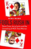 img - for Fools Rush In : Steve Case, Jerry Levin, and the Unmaking of AOL Time Warner book / textbook / text book
