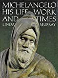 Michelangelo: His Life, Work and Times (0500013152) by Murray, Linda