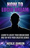 How to Lucid Dream: Learn to Locate Your Dream Door and Tap Into Your Creative Genius (Lucid Dreaming For Beginners, Lucid Dreaming Techniques)