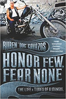 Honor Few, Fear None: The Life and Times of a Mongol: Ruben Cavazos