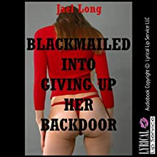 Blackmailed Into Giving Up Her Backdoor (       UNABRIDGED) by Jael Long Narrated by Jennifer Saucedo