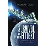 Survival of the Fittest: The Last Hope for the Human Race ~ Michael Taylor