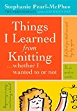 Things I Learned From Knitting: ...whether I wanted to or not (1603420622) by Pearl-McPhee, Stephanie