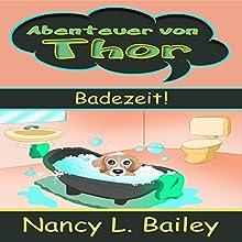 Abenteuer von Thor: Badezeit! Hörbuch von Nancy L. Bailey Gesprochen von: Janine Friedmann
