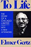 img - for To Life: The Story of a Chicago Lawyer book / textbook / text book