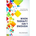 When Therapy Isn't Enough: How to Fill the Holes Counseling Doesn't Fill | Mary Detweiler
