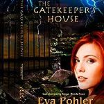The Gatekeeper's House, #4: Gatekeeper's Saga, Book Four, Volume 4   Eva Pohler