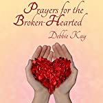Prayers for the Broken-Hearted | Debbie Kay