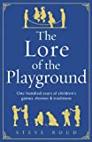 img - for The Lore of the Playground: One hundred years of children's games, rhymes and traditions book / textbook / text book