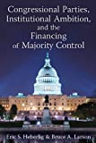 img - for Congressional Parties, Institutional Ambition, and the Financing of Majority Control book / textbook / text book