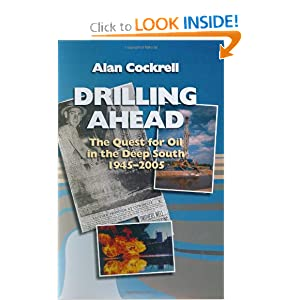 Drilling Ahead: The Quest For Oil In the Deep South, 1945&acirc  2005 Alan Cockrell