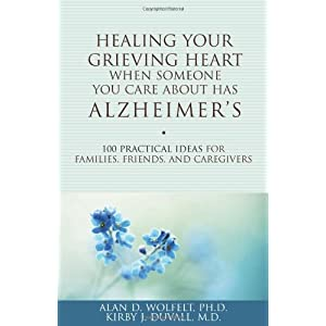 Healing Your Grieving Heart When Someone You Care About Has Alzheimer's: 100 Practical Ideas for Families, Friends, and Caregivers (Healing Your Grieving Heart series)