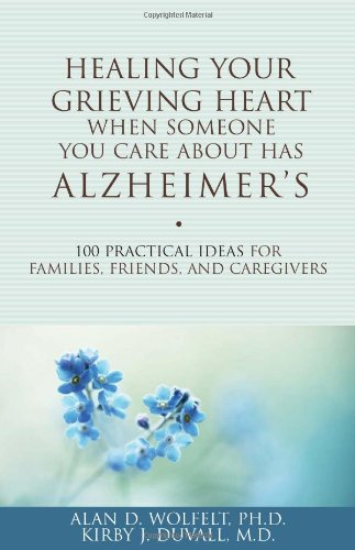 healing-your-grieving-heart-when-someone-you-care-about-has-alzheimers-100-practical-ideas-for-famil