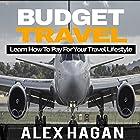 Budget Travel: Learn How to Pay for Your Travel Lifestyle Hörbuch von Alex Hagan Gesprochen von: Sangita Chauhan