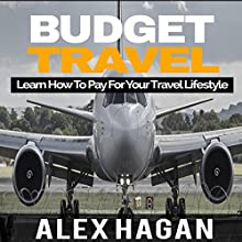Budget Travel: Learn How to Pay for Your Travel Lifestyle | Livre audio Auteur(s) : Alex Hagan Narrateur(s) : Sangita Chauhan
