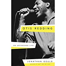 Otis Redding: An Unfinished Life Audiobook by Jonathan Gould Narrated by Stefan Rudnicki