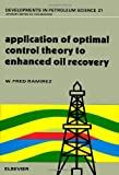 img - for Application of Optimal Control Theory to Enhanced Oil Recovery (Vol. 21, Developments in Petroleum Science) book / textbook / text book