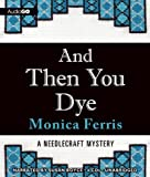 And Then You Dye: A Needlecraft Mystery, #16 (Needlecraft Mysteries)