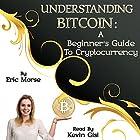 Understanding Bitcoin: A Beginner's Guide to Cryptocurrency Hörbuch von Eric Morse Gesprochen von: Kevin Gisi