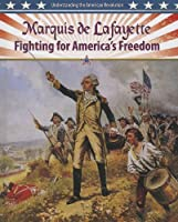 Marquis de Lafayette: Fighting for America's Freedom