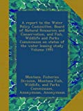 img - for A report to the Water Policy Committee, Board of Natural Resources and Conservation, and Fish, Wildlife and Parks Commission on status of the water leasing study Volume 1991 book / textbook / text book