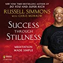 Success Through Stillness: Meditation Made Simple (       UNABRIDGED) by Russell Simmons, Chris Morrow Narrated by Herbert Point-Du-Jour
