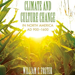 Climate and Culture Change in North America AD 900-1600: Clifton and Shirley Caldwell Texas Heritage Series | [William C. Foster]