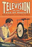 Philip W Sewell Television in the Age of Radio: Modernity, Imagination, and the Making of a Medium