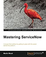 Mastering ServiceNow Front Cover