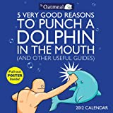 5 Very Good Reasons to Punch a Dolphin in the Mouth: 2012 Wall Calendar