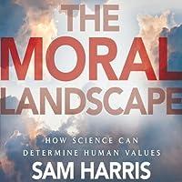 The Moral Landscape Hörbuch von Sam Harris Gesprochen von: Sam Harris