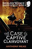 Anthony Read The Baker Street Boys: The Case of the Captive Clairvoyant