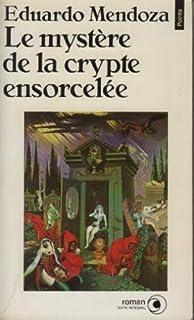 Le Mystère de la crypte ensorcelée : [1]:  roman, Mendoza, Eduardo