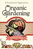 img - for A Creationist's Approach to Organic Gardening book / textbook / text book