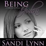 Being Julia: A Forever Novella (       UNABRIDGED) by Sandi Lynn Narrated by Lauren Davis, David Benjamin Bliss