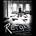 Retox: Yoga, Food, Attitude; Healthy Solutions for Real Life | Lauren Imparato