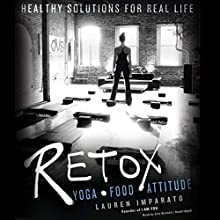 Retox: Yoga, Food, Attitude; Healthy Solutions for Real Life Audiobook by Lauren Imparato Narrated by Erin Bennett