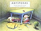 Antipodas / Antipodes: Al Otro Lado Del Mundo / at the Otherside of the World (Spanish Edition)