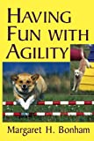 Having Fun With Agility (Howell Dog Book of Distinction)