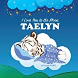 img - for I Love You to the Moon, Taelyn: Personalized Book & Bedtime Story (Bedtime Stories, Goodnight Poems, Personalized Children's Books, Personalized Books, Gifts for Kids) book / textbook / text book