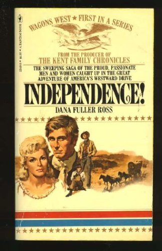 Independence! (Wagons West, Volume 1), Dana Fuller Ross