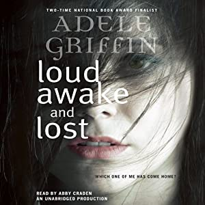 Loud Awake and Lost | [Adele Griffin]