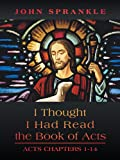 img - for I Thought I Had Read The Book of Acts: Acts Chapters 1-14 book / textbook / text book