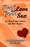 img - for Real Love and Good Sex: for Pain Patients and Their Partners book / textbook / text book