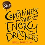 Stop Complainers and Energy Drainers: How to Negotiate Work Drama to Get More Done | Linda Byars Swindling
