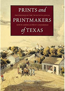 Prints and Printmakers of Texas: Proceedings of the Twentieth Annual North American Print Conference - Hardcover